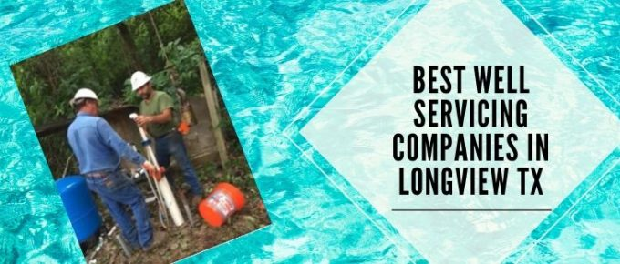 Longview Texas top ranking companies for well water services